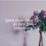 Quick Home Décor Tips for First Time Homebuyers